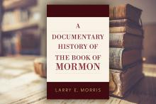 A Documentary History of the Book of Mormon by Larry Morris