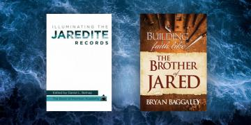 Covers of Illuminating the Jaredite Records and Building Faith Like the Brother of Jared.